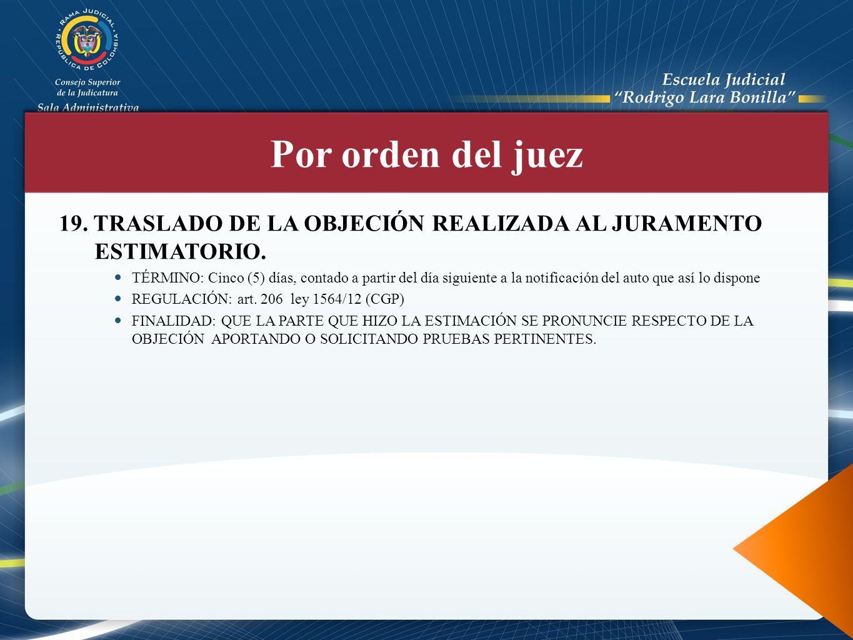 Por orden del juez 19. TRASLADO DE LA OBJECIÓN REALIZADA AL JURAMENTO ESTIMATORIO.
