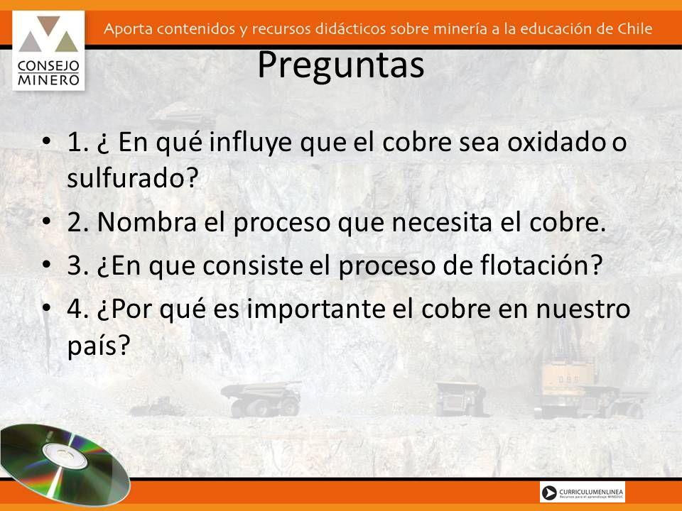 Preguntas 1. ¿ En qué influye que el cobre sea oxidado o sulfurado