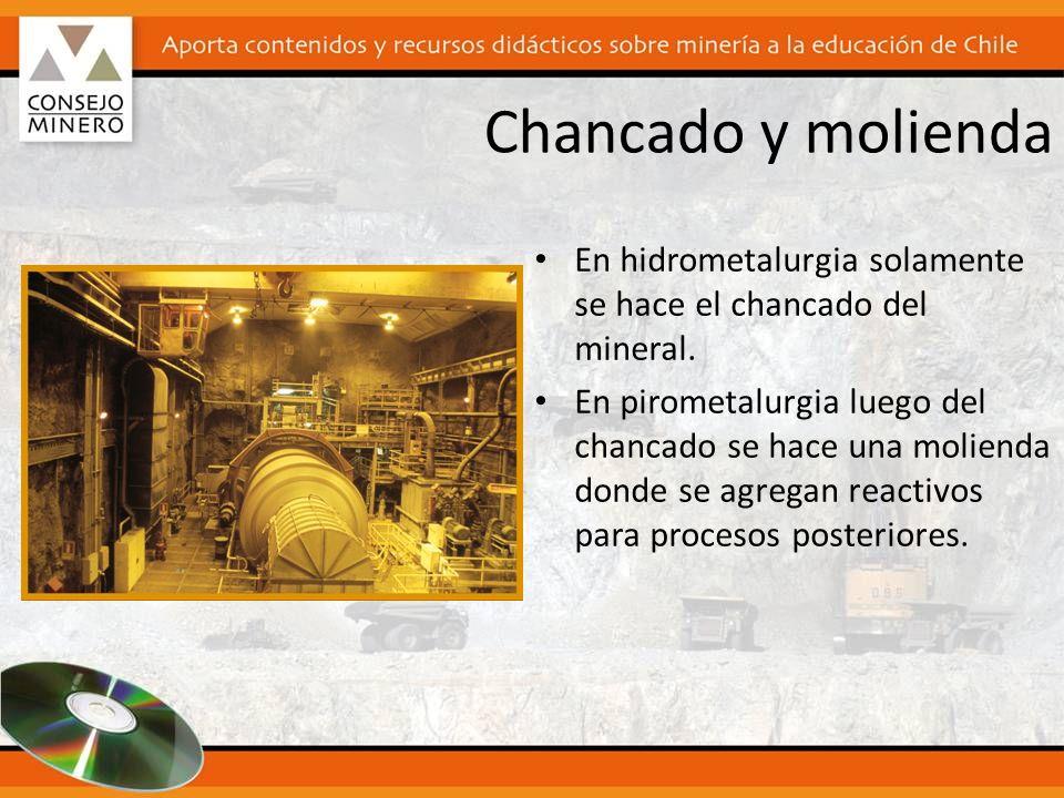 Chancado y molienda En hidrometalurgia solamente se hace el chancado del mineral.