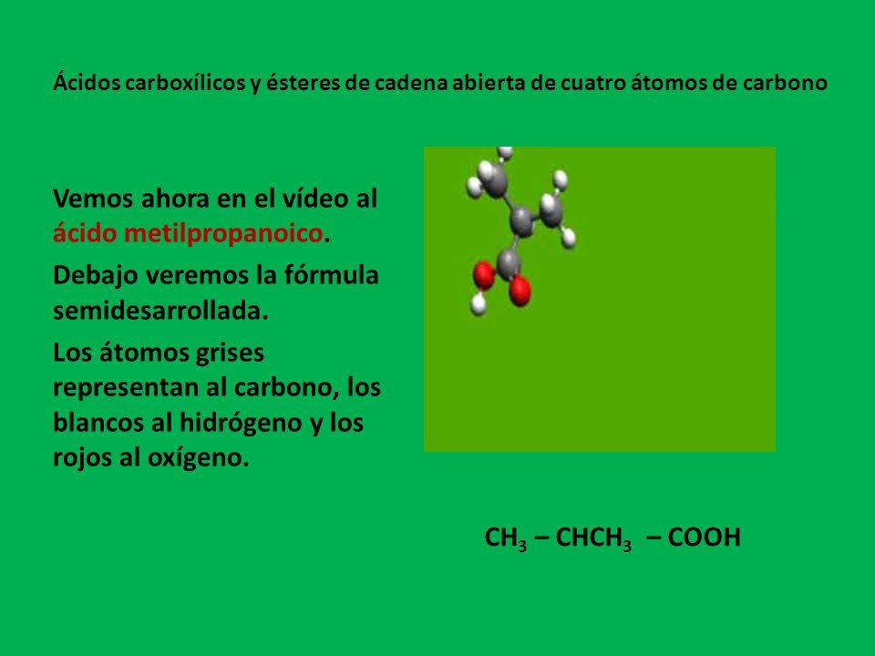 Vemos ahora en el vídeo al ácido metilpropanoico.