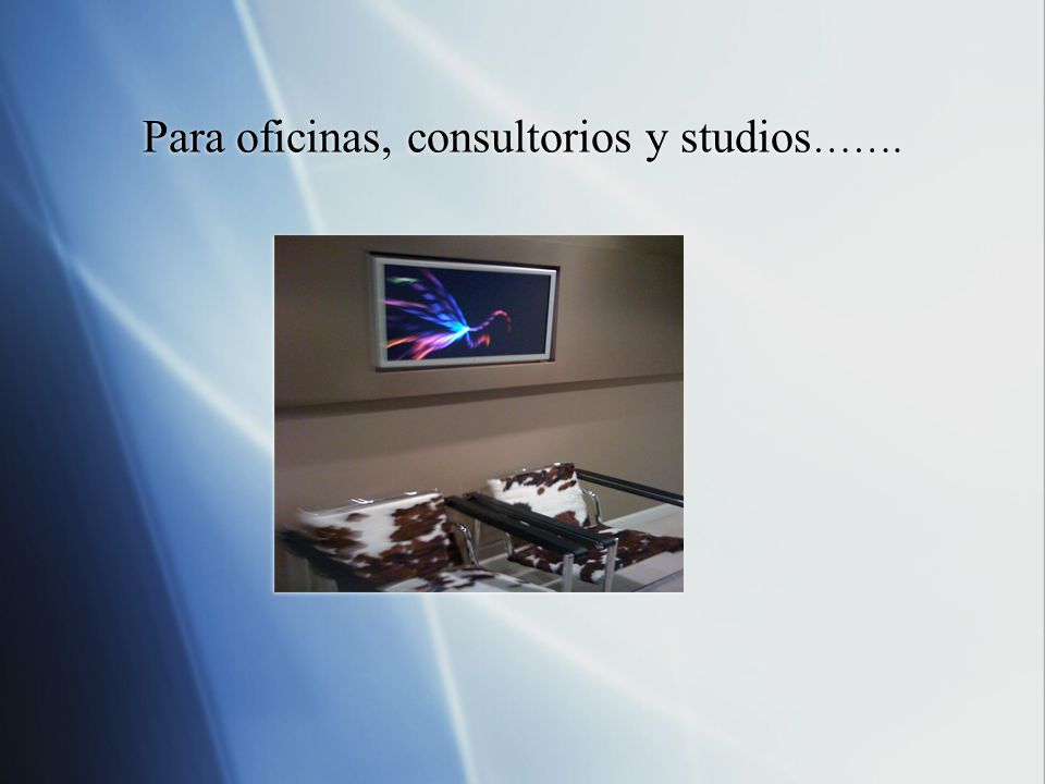 Para oficinas, consultorios y studios…….