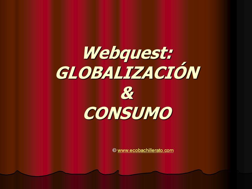 Webquest: GLOBALIZACIÓN & CONSUMO