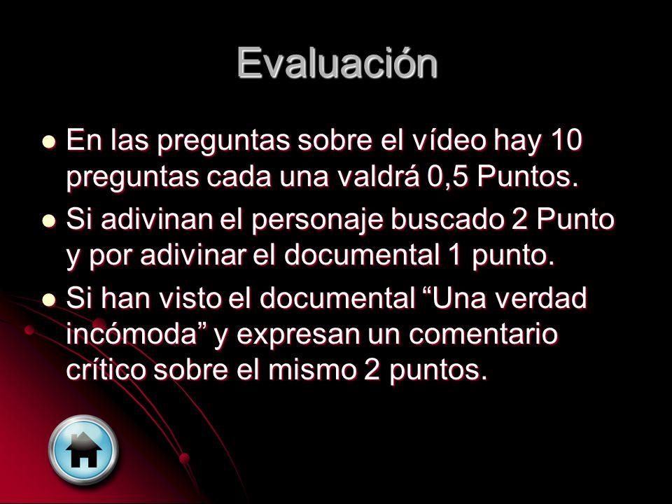 Evaluación En las preguntas sobre el vídeo hay 10 preguntas cada una valdrá 0,5 Puntos.