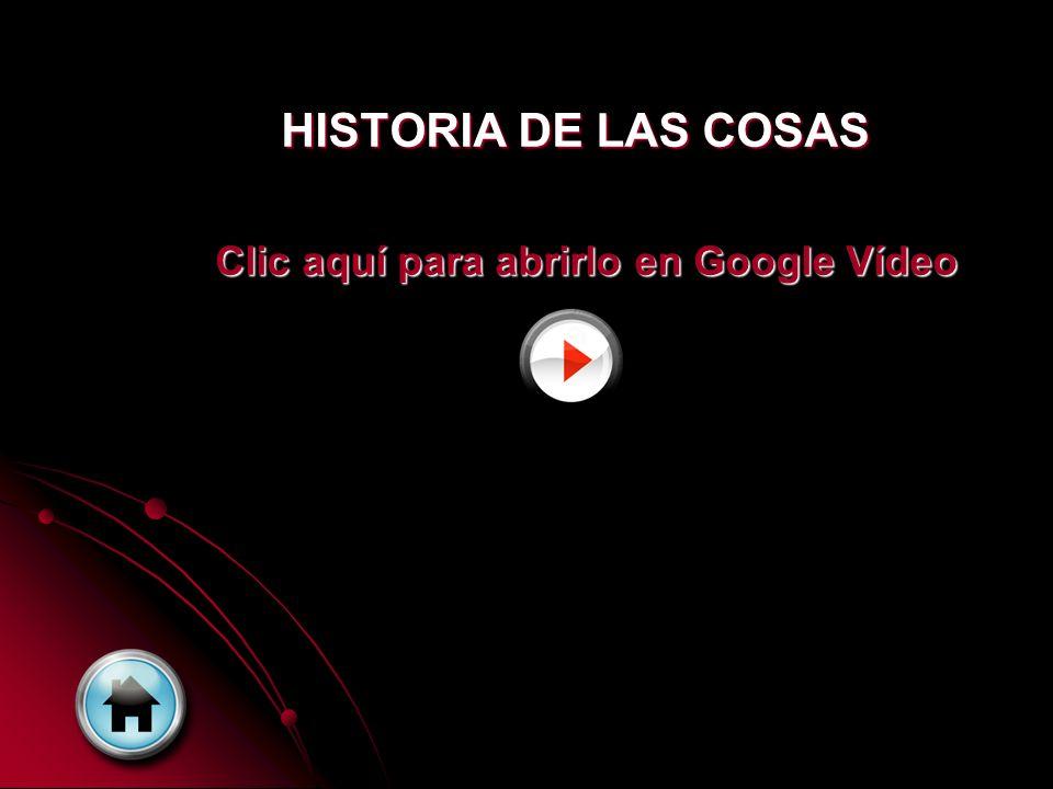 HISTORIA DE LAS COSAS Clic aquí para abrirlo en Google Vídeo