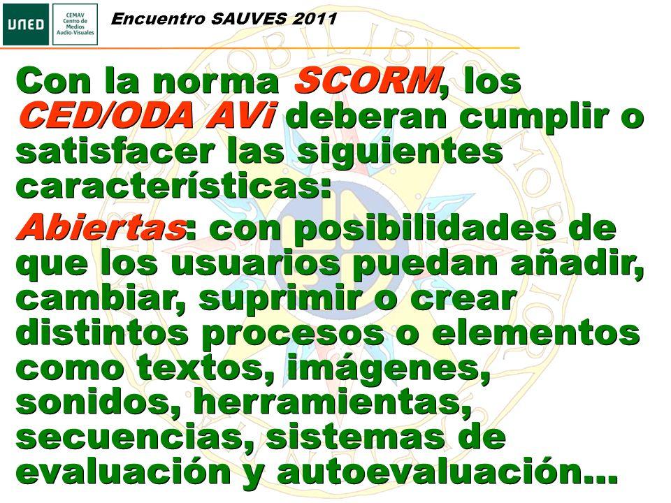 Encuentro SAUVES 2011 Con la norma SCORM, los CED/ODA AVi deberan cumplir o satisfacer las siguientes características: