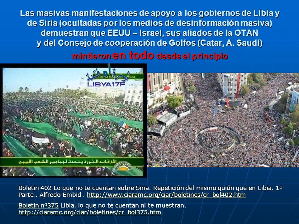 Las masivas manifestaciones de apoyo a los gobiernos de Libia y de Siria (ocultadas por los medios de desinformación masiva) demuestran que EEUU – Israel, sus aliados de la OTAN y del Consejo de cooperación de Golfos (Catar, A. Saudí) mintieron en todo desde el principio