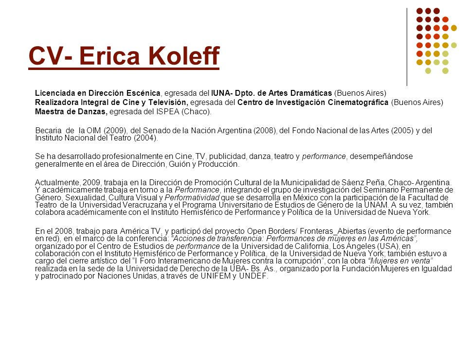 CV- Erica Koleff Licenciada en Dirección Escénica, egresada del IUNA- Dpto. de Artes Dramáticas (Buenos Aires)