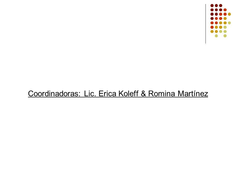 Coordinadoras: Lic. Erica Koleff & Romina Martínez