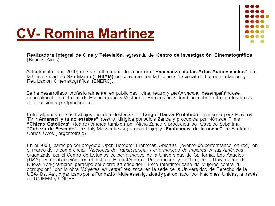 CV- Romina Martínez Realizadora Integral de Cine y Televisión, egresada del Centro de Investigación Cinematográfica (Buenos Aires).