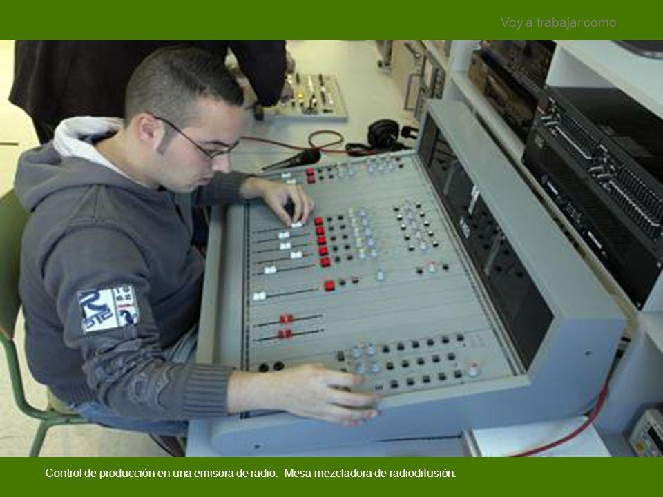 Voy a trabajar como Control de producción en una emisora de radio.