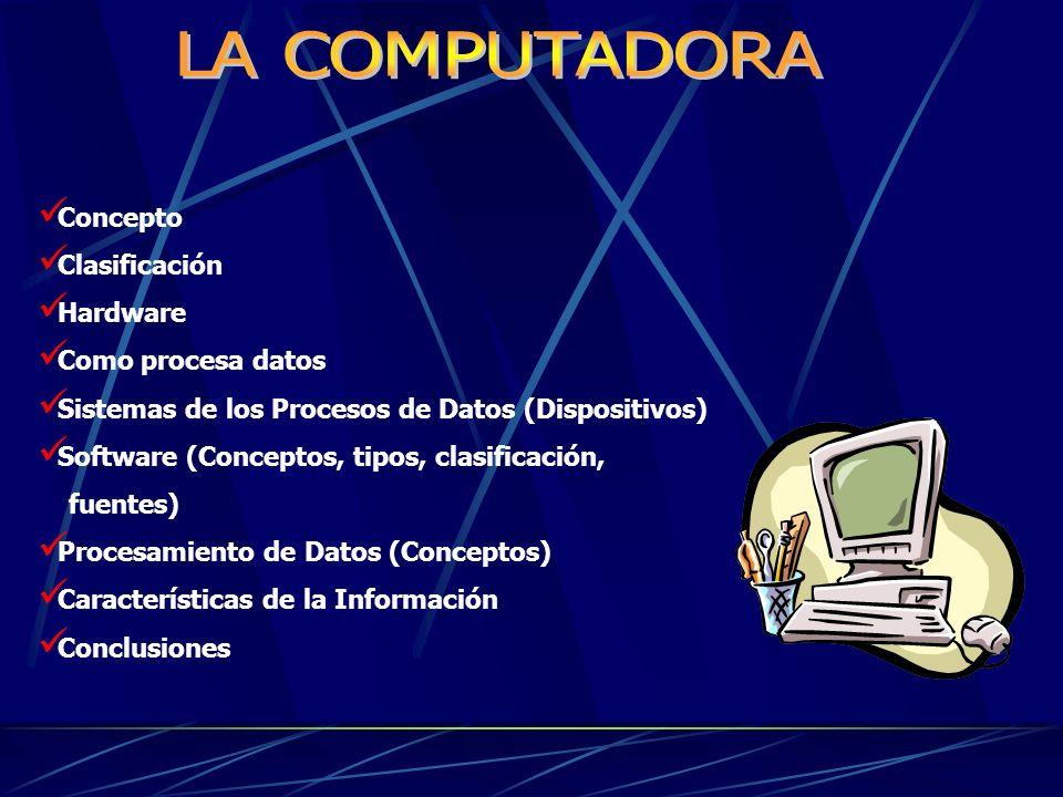 LA COMPUTADORA Concepto Clasificación Hardware Como procesa datos