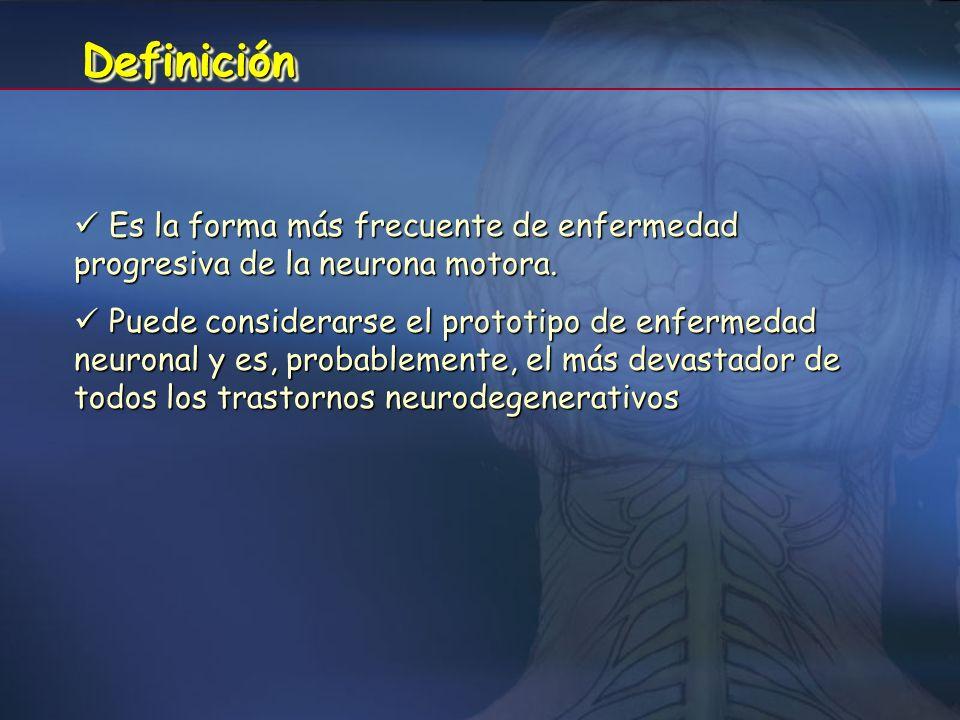 Definición  Es la forma más frecuente de enfermedad progresiva de la neurona motora.