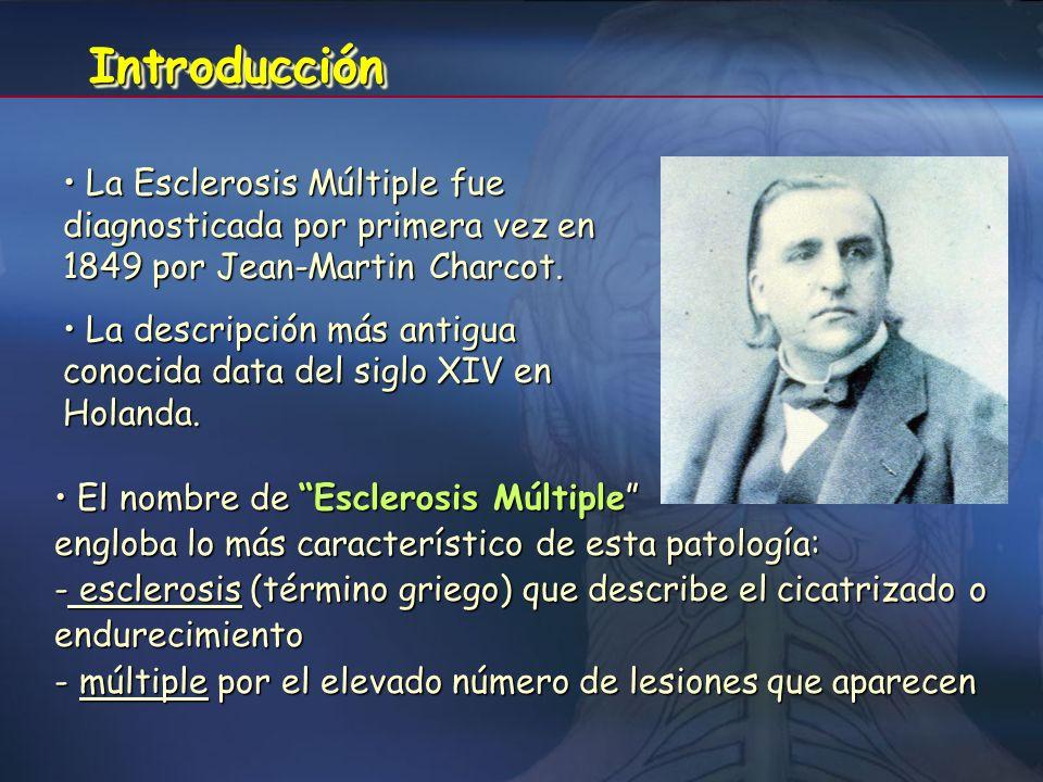 Introducción La Esclerosis Múltiple fue diagnosticada por primera vez en 1849 por Jean-Martin Charcot.
