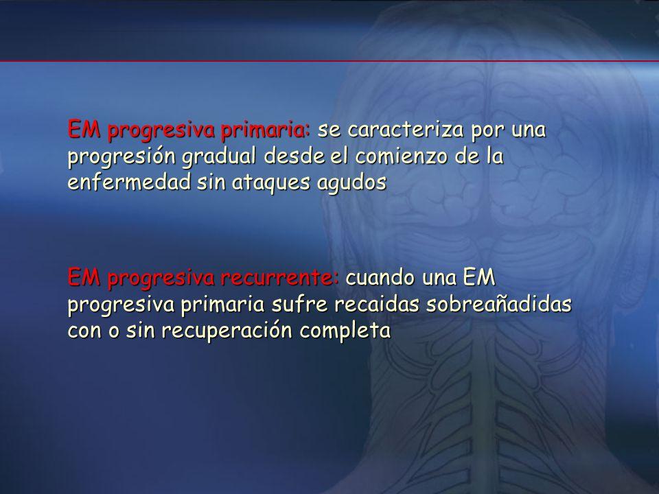EM progresiva primaria: se caracteriza por una progresión gradual desde el comienzo de la enfermedad sin ataques agudos