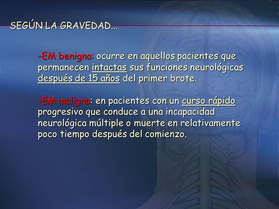 SEGÚN LA GRAVEDAD... EM benigna: ocurre en aquellos pacientes que permanecen intactas sus funciones neurológicas después de 15 años del primer brote.