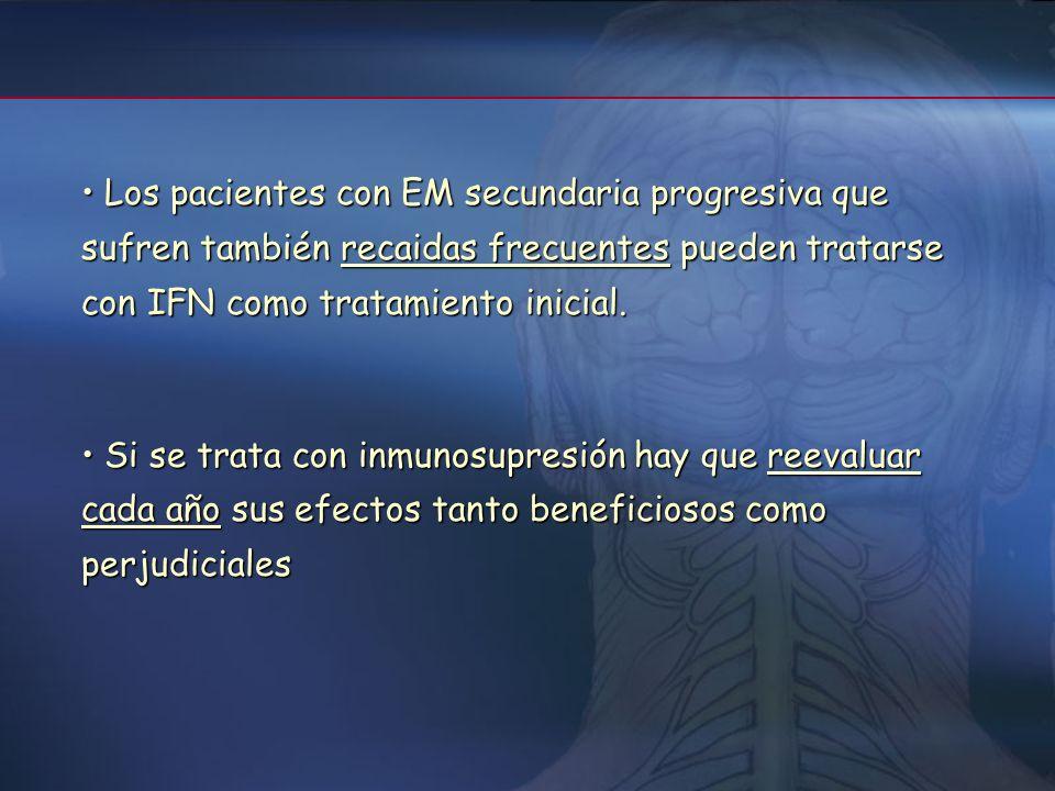 Los pacientes con EM secundaria progresiva que sufren también recaidas frecuentes pueden tratarse con IFN como tratamiento inicial.