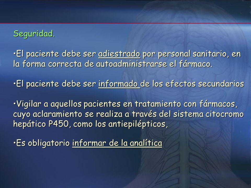 Seguridad. El paciente debe ser adiestrado por personal sanitario, en la forma correcta de autoadministrarse el fármaco.
