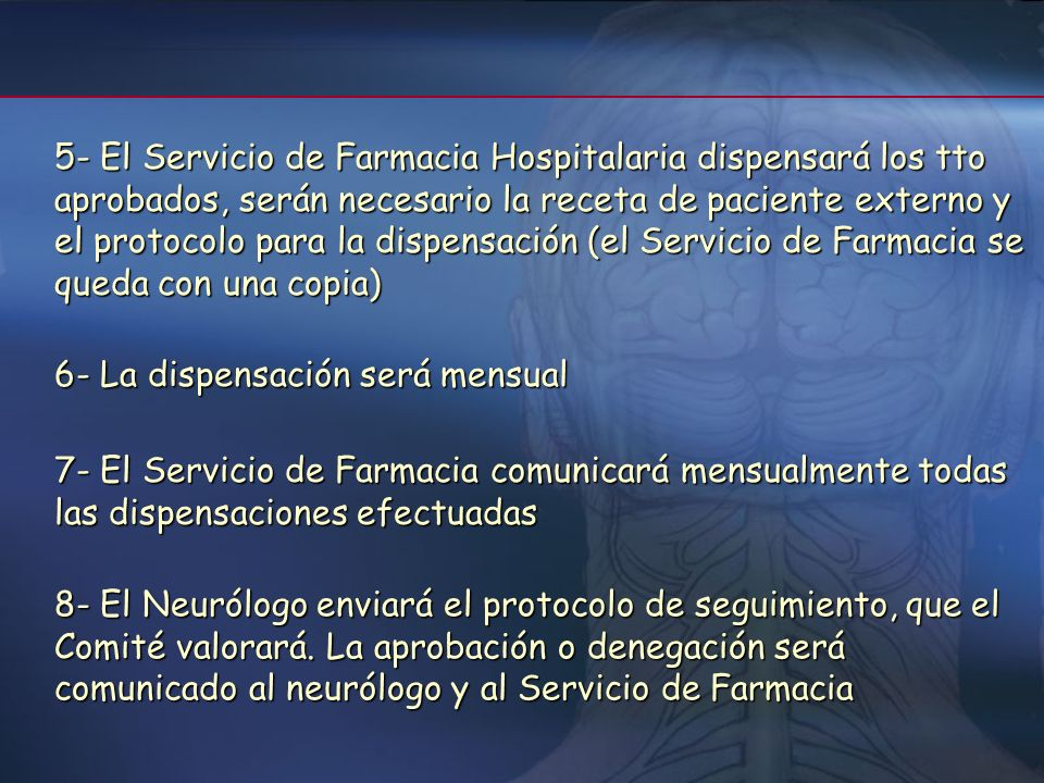 5- El Servicio de Farmacia Hospitalaria dispensará los tto aprobados, serán necesario la receta de paciente externo y el protocolo para la dispensación (el Servicio de Farmacia se queda con una copia)