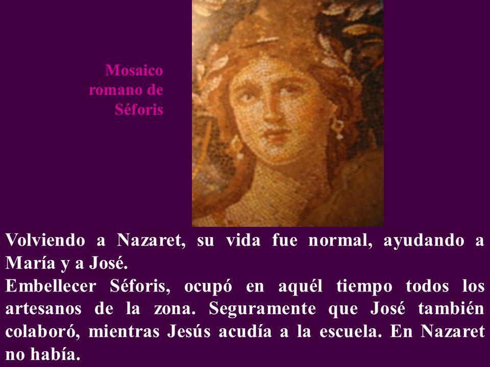 Volviendo a Nazaret, su vida fue normal, ayudando a María y a José.