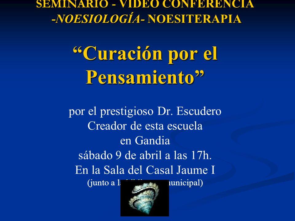 SEMINARIO - VIDEO CONFERENCIA -NOESIOLOGÍA- NOESITERAPIA Curación por el Pensamiento por el prestigioso Dr.