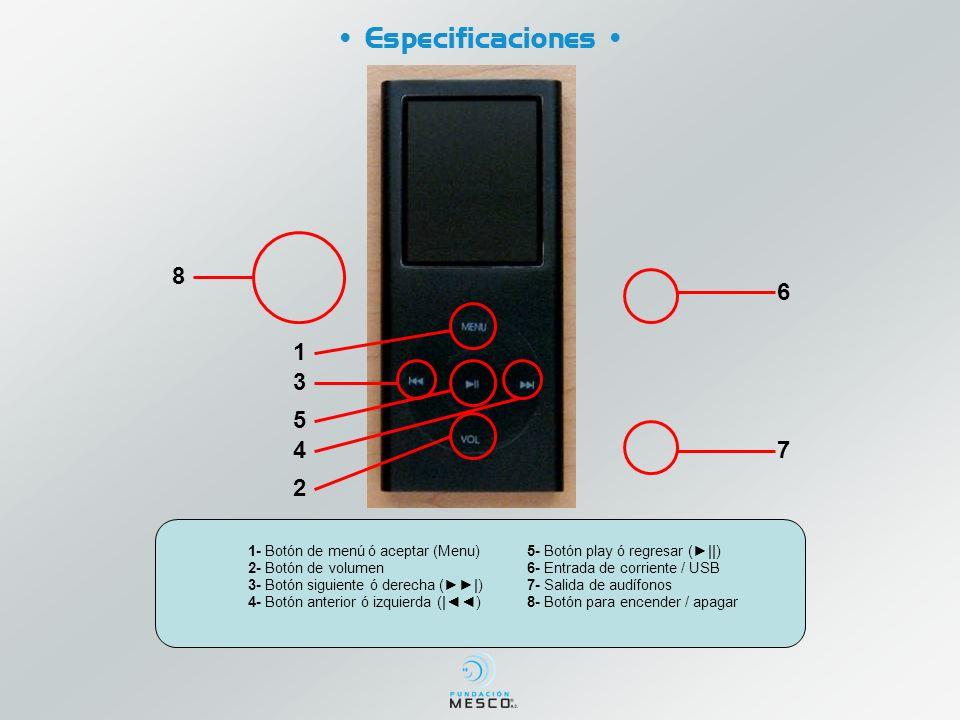 • Especificaciones • 8 6 1 3 5 4 7 2 1- Botón de menú ó aceptar (Menu)