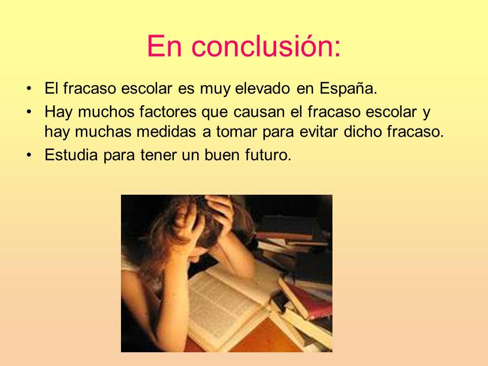 En conclusión: El fracaso escolar es muy elevado en España.