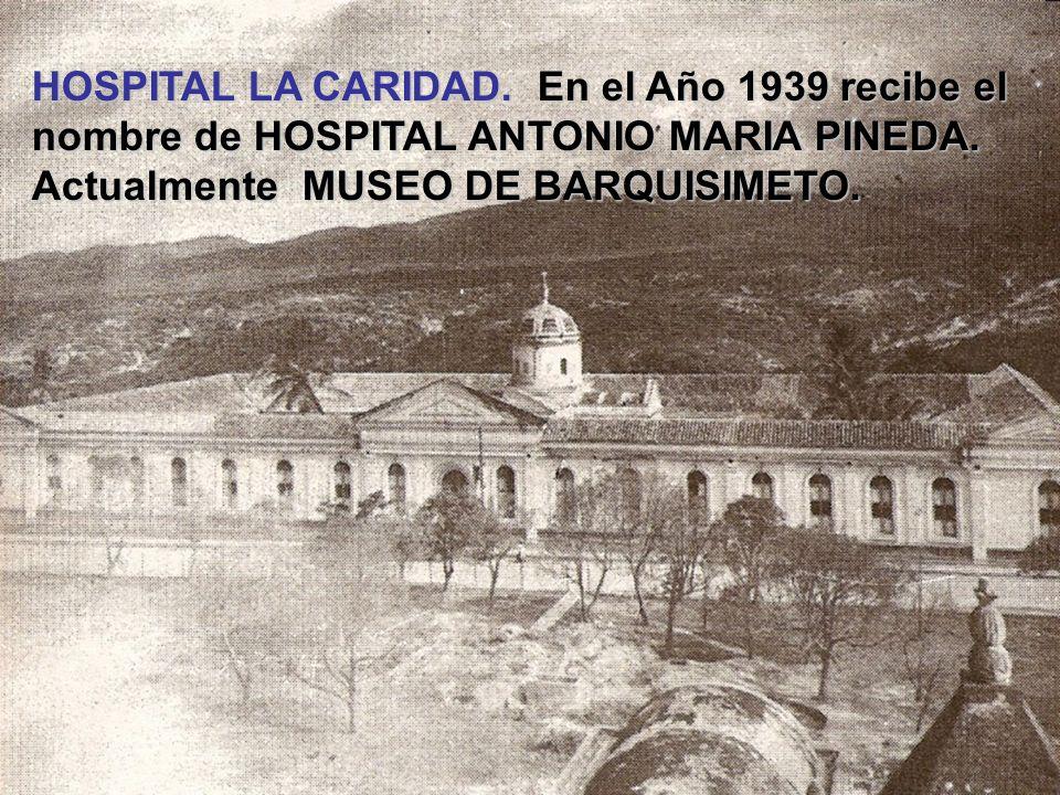 HOSPITAL LA CARIDAD. En el Año 1939 recibe el nombre de HOSPITAL ANTONIO MARIA PINEDA.