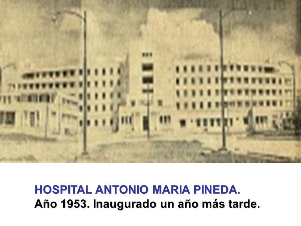 HOSPITAL ANTONIO MARIA PINEDA.