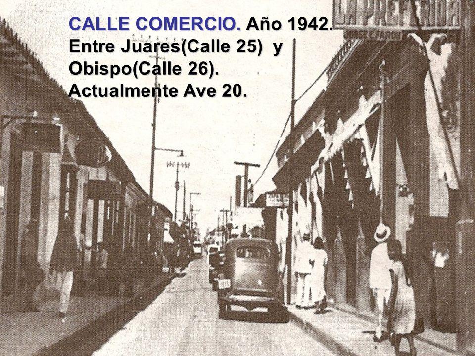 CALLE COMERCIO. Año 1942. Entre Juares(Calle 25) y Obispo(Calle 26). Actualmente Ave 20.