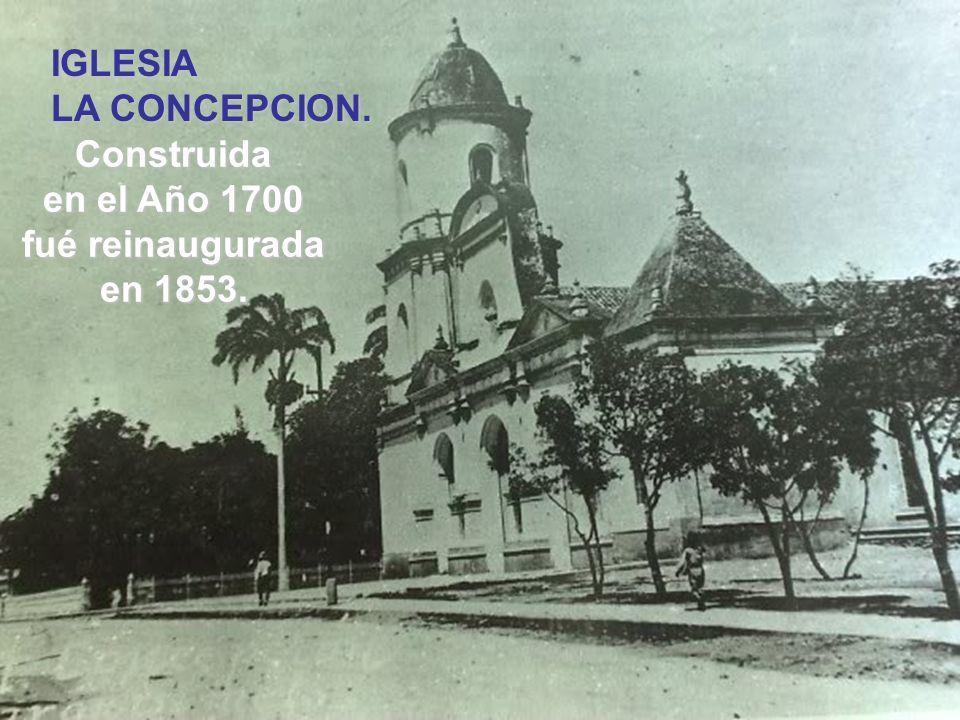 IGLESIA LA CONCEPCION. Construida en el Año 1700 fué reinaugurada en 1853.
