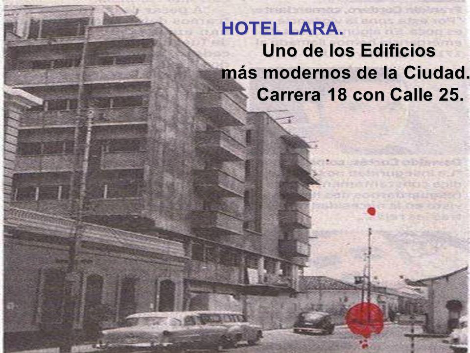 HOTEL LARA. Uno de los Edificios más modernos de la Ciudad. Carrera 18 con Calle 25.