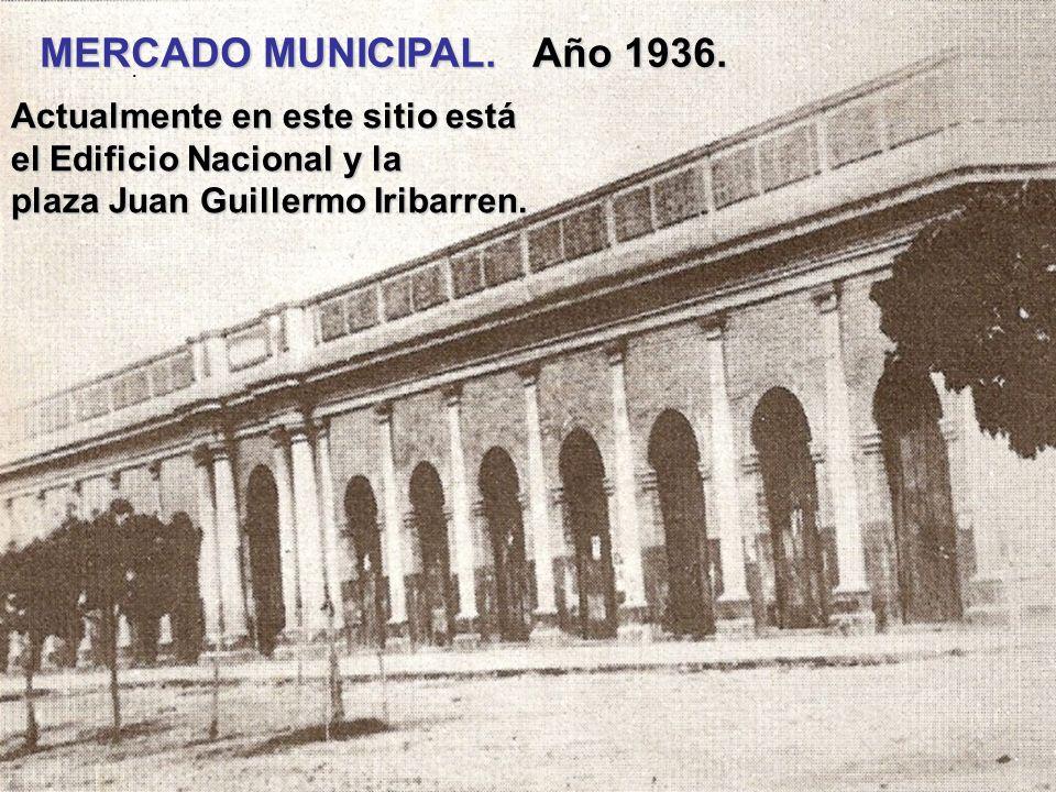 MERCADO MUNICIPAL. Año 1936. Actualmente en este sitio está