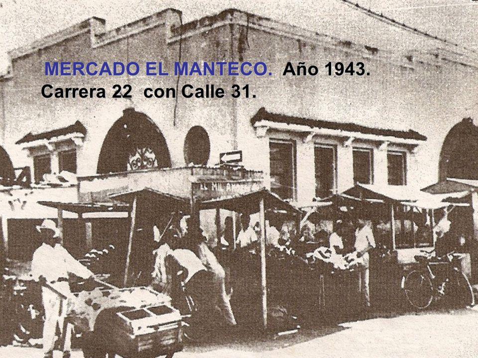 MERCADO EL MANTECO. Año 1943. Carrera 22 con Calle 31.