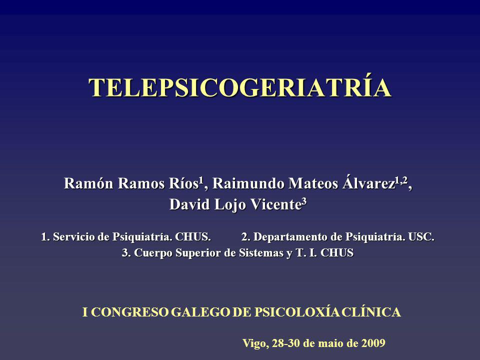 TELEPSICOGERIATRÍA Ramón Ramos Ríos1, Raimundo Mateos Álvarez1,2,