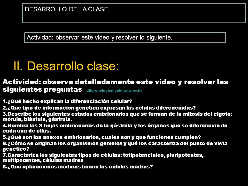 DESARROLLO DE LA CLASE Actividad: observar este video y resolver lo siguiente. II. Desarrollo clase: