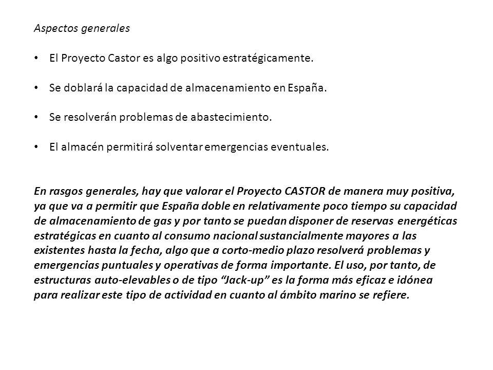 Aspectos generales El Proyecto Castor es algo positivo estratégicamente. Se doblará la capacidad de almacenamiento en España.