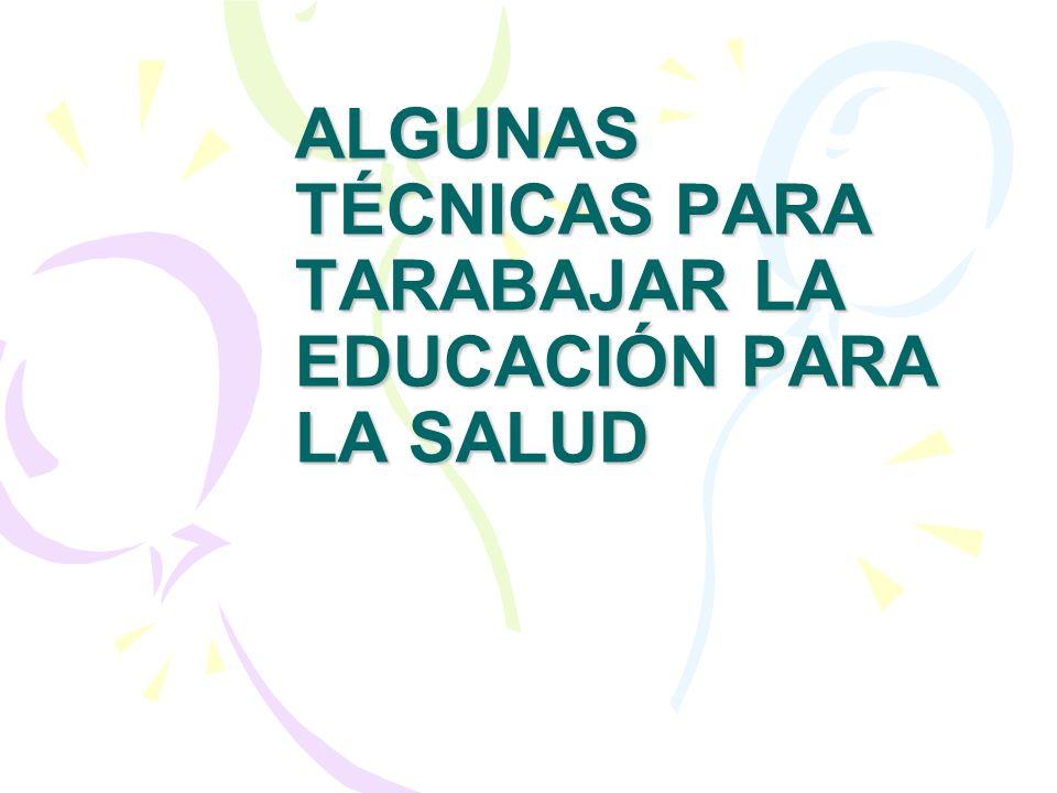 ALGUNAS TÉCNICAS PARA TARABAJAR LA EDUCACIÓN PARA LA SALUD