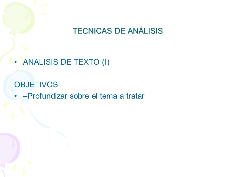 TECNICAS DE ANÁLISIS ANALISIS DE TEXTO (I) OBJETIVOS –Profundizar sobre el tema a tratar