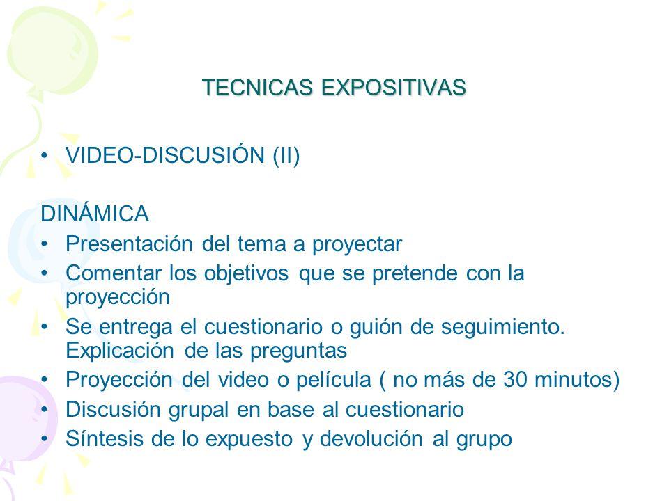 TECNICAS EXPOSITIVAS VIDEO-DISCUSIÓN (II) DINÁMICA. Presentación del tema a proyectar. Comentar los objetivos que se pretende con la proyección.
