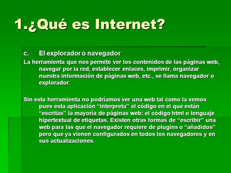 1.¿Qué es Internet El explorador o navegador