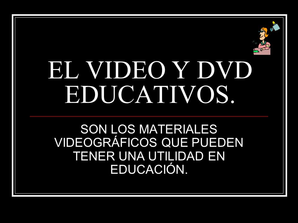 EL VIDEO Y DVD EDUCATIVOS.