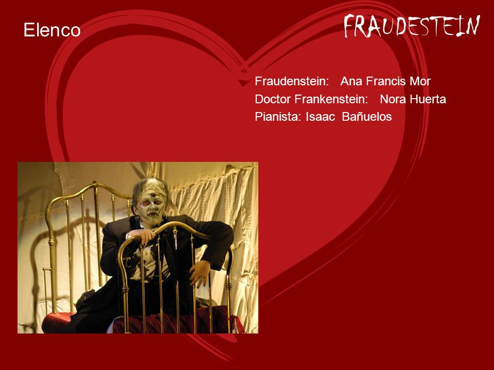 Elenco Fraudenstein: Ana Francis Mor Doctor Frankenstein: Nora Huerta