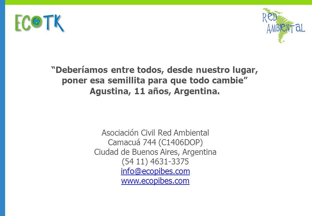 Deberíamos entre todos, desde nuestro lugar, poner esa semillita para que todo cambie Agustina, 11 años, Argentina.