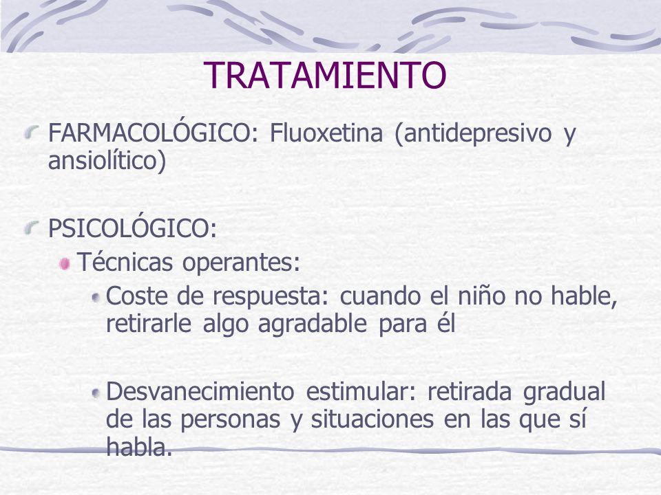 TRATAMIENTO FARMACOLÓGICO: Fluoxetina (antidepresivo y ansiolítico)