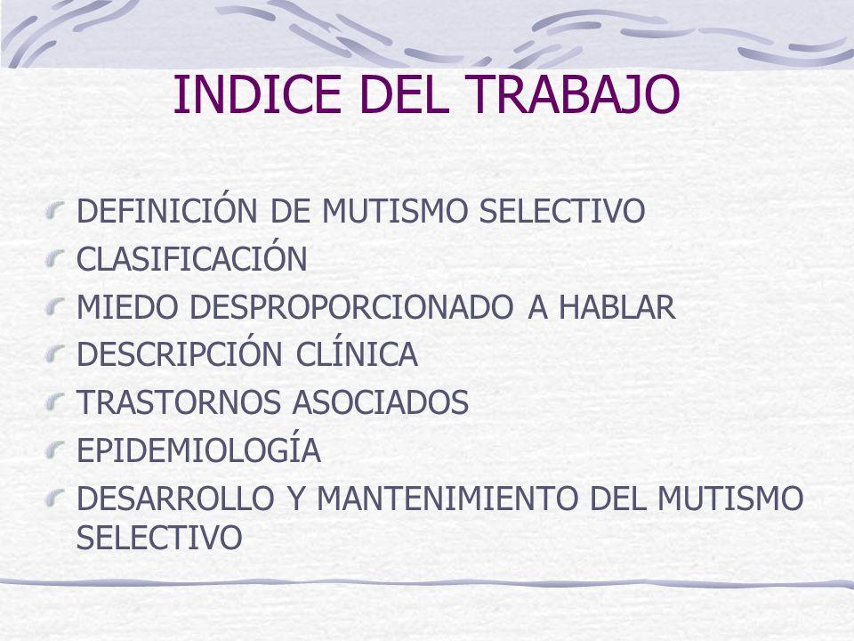 INDICE DEL TRABAJO DEFINICIÓN DE MUTISMO SELECTIVO CLASIFICACIÓN