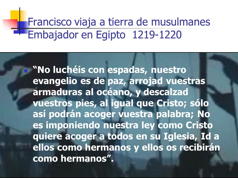 Francisco viaja a tierra de musulmanes Embajador en Egipto 1219-1220