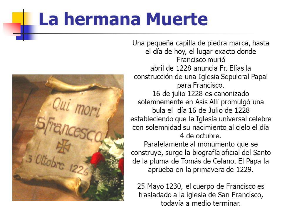 La hermana MuerteUna pequeña capilla de piedra marca, hasta el día de hoy, el lugar exacto donde Francisco murió.