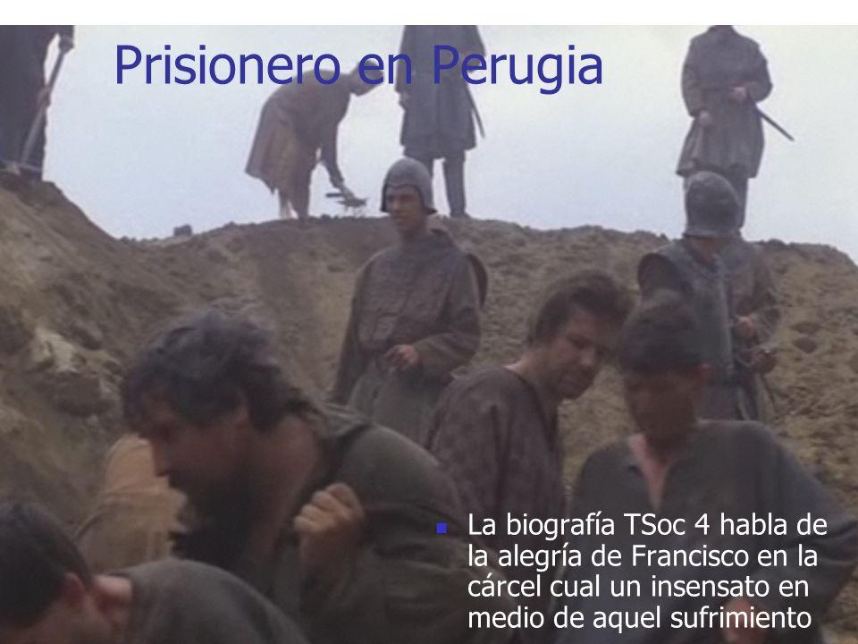 Prisionero en PerugiaLa biografía TSoc 4 habla de la alegría de Francisco en la cárcel cual un insensato en medio de aquel sufrimiento.