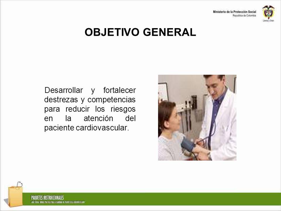 OBJETIVO GENERAL Desarrollar y fortalecer destrezas y competencias para reducir los riesgos en la atención del paciente cardiovascular.