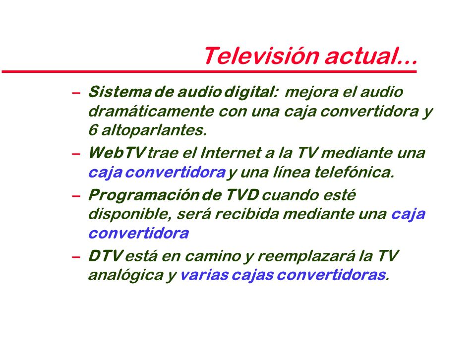 Televisión actual... Sistema de audio digital: mejora el audio dramáticamente con una caja convertidora y 6 altoparlantes.